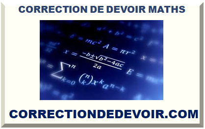 CORRECTION DE DEVOIR MATHS